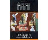 Szczegóły książki MITOLOGIE ŚWIATA - INDIANIE AMERYKI PÓŁNOCNEJ