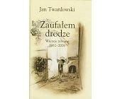 Szczegóły książki ZAUFAŁEM DRODZE - WIERSZE ZEBRANE 1932-2006
