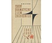 Szczegóły książki TEATRY DRAMATYCZNE ZIEM ZACHODNICH 1945 - 1960
