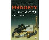 Szczegóły książki PISTOLETY I REWOLWERY XVI - XIX WIEKU