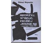 Szczegóły książki PODRZYJ, WYRZUĆ, ZACZNIJ JESZCZE RAZ. POSTPUNK 1978 - 1984