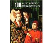 Szczegóły książki 100 NAJSŁYNNIEJSZYCH OBRAZÓW ŚWIATA