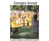 Szczegóły książki GEORGES SEURAT (WIELKA KOLEKCJA SŁAWNYCH MALARZY)