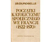 Szczegóły książki POCZĄTKI KATOLICYZMU SPOŁECZNEGO WE FRANCJI 1822 - 1870