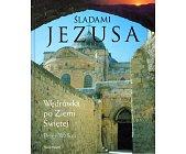 Szczegóły książki ŚLADAMI JEZUSA. WĘDRÓWKA PO ZIEMI ŚWIĘTEJ