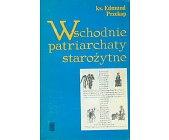 Szczegóły książki WSCHODNIE PATRIARCHATY STAROŻYTNE (IV - X W.)