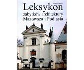 Szczegóły książki LEKSYKON ZABYTKÓW ARCHITEKTURY MAZOWSZA I PODLASIA