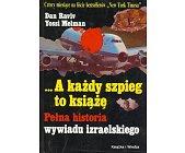 Szczegóły książki ... A KAŻDY SZPIEG TO KSIĄŻĘ - PEŁNA HISTORIA WYWIADU IZRAELSKIEGO