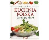 Szczegóły książki KUCHNIA POLSKA DZIEŃ PO DNIU - MAJ