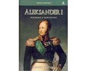 Szczegóły książki ALEKSANDER I POGROMCA NAPOLEONA