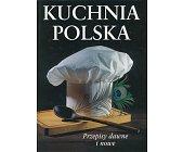 Szczegóły książki KUCHNIA POLSKA - PRZEPISY DAWNE I NOWE