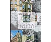 Szczegóły książki PERŁY ARCHITEKTURY WOJEWÓDZTWA ŚLĄSKIEGO