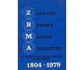 Szczegóły książki ZAKŁADY BUDOWY MASZYN I APARATURY IM. ST. SZADKOWSKIEGO W KRAKOWIE 1804 - 1979