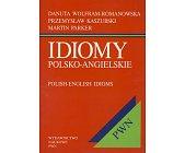 Szczegóły książki IDIOMY POLSKO - ANGIELSKIE ( POLISH-ENGLISH IDIOMS)