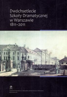 DWÓCHSETLECIE SZKOŁY DRAMATYCZNEJ W WARSZAWIE 1811 - 2011