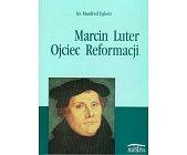 Szczegóły książki MARCIN LUTER OJCIEC REFORMACJI