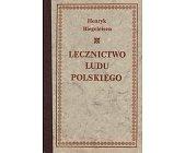 Szczegóły książki LECZNICTWO LUDU POLSKIEGO