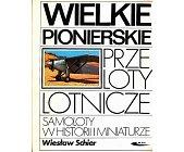 Szczegóły książki WIELKIE PIONIERSKIE PRZELOTY LOTNICZE