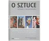 Szczegóły książki O SZTUCE NOWEJ I NAJNOWSZEJ: GŁÓWNE KIERUNKI ARTYSTYCZNE W SZTUCE XX I XXI WIEKU