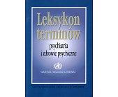 Szczegóły książki LEKSYKON TERMINÓW. PSYCHIATRIA I ZDROWIE PSYCHICZNE
