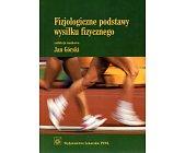 Szczegóły książki FIZJOLOGICZNE PODSTAWY WYSIŁKU FIZYCZNEGO