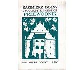 Szczegóły książki KAZIMIERZ DOLNY JEGO ZABYTKI I OKOLICE - PRZEWODNIK