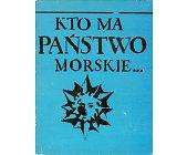 Szczegóły książki KTO MA PAŃSTWO MORSKIE ...