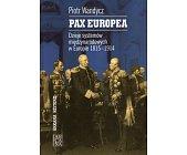 Szczegóły książki PAX EUROPEA. DZIEJE SYSTEMÓW MIĘDZYNARODOWYCH W EUROPIE 1815 - 1914