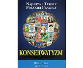 Szczegóły książki KONSERWATYZM - NAJLEPSZE TEKSTY POLSKIEJ PRAWICY