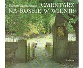 Szczegóły książki CMENTARZ NA ROSSIE W WILNIE