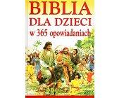 Szczegóły książki BIBLIA DLA DZIECI W 365 OPOWIADANIACH