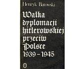 Szczegóły książki WALKA DYPLOMACJI HITLEROWSKIEJ PRZECIW POLSCE 1939 - 1945