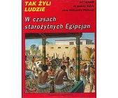 Szczegóły książki TAK ŻYLI LUDZIE W CZASACH STAROŻYTNYCH EGIPCJAN