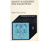 Szczegóły książki MIASTO KAZIMIERZ POD KRAKOWEM