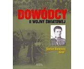 """Szczegóły książki DOWÓDCY II WOJNY ŚWIATOWEJ. STEFAN ROWECKI """"GROT"""""""