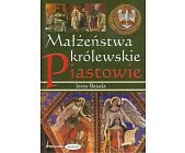 Szczegóły książki MAŁŻEŃSTWA KRÓLEWSKIE - PIASTOWIE