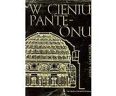 Szczegóły książki W CIENIU PANTEONU - O SZTUCE STAROŻYTNEGO RZYMU