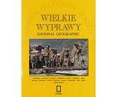 Szczegóły książki WIELKIE WYPRAWY NATIONAL GEOGRAPHIC