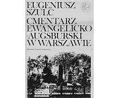 Szczegóły książki CMENTARZ EWANGELICKO AUGSBURSKI W WARSZAWIE