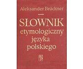 Szczegóły książki SŁOWNIK ETYMOLOGICZNY JĘZYKA POLSKIEGO
