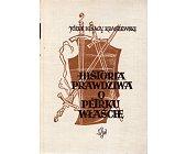 Szczegóły książki HISTORIA PRAWDZIWA O PETRKU WŁAŚCIE