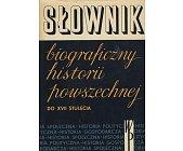 Szczegóły książki SŁOWNIK BIOGRAFICZNY HISTORII POWSZECHNEJ DO XVII STULECIA