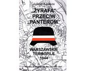 Szczegóły książki ŻYRAFA PRZECIW PANTEROM - WARSZAWSKIE TERMOPILE 1944