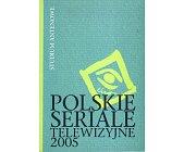Szczegóły książki POLSKIE SERIALE TELEWIZYJNE 2005