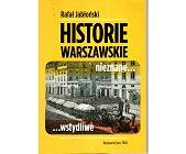 Szczegóły książki HISTORIE WARSZAWSKIE NIEZNANE... WSTYDLIWE