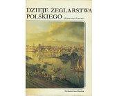 Szczegóły książki DZIEJE ŻEGLARSTWA POLSKIEGO - TOM 1