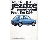 Szczegóły książki JEŻDŻĘ SAMOCHODEM POLSKI FIAT 125P