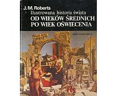 Szczegóły książki ILUSTROWANA HISTORIA ŚWIATA - TOM 2 - OD WIEKÓW ŚREDNICH PO WIEK OŚWIECENIA