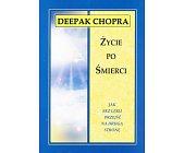 Szczegóły książki ŻYCIE PO ŚMIERCI. JAK BEZ LĘKU PRZEJŚĆ NA DRUGĄ STRONĘ