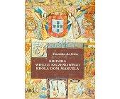 Szczegóły książki KRONIKA WIELCE SZCZĘŚLIWEGO KRÓLA DOM MANUELA